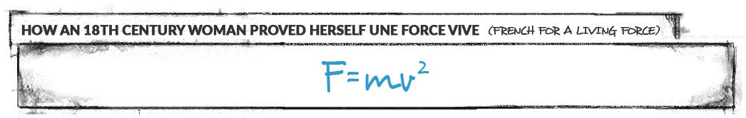 How an 18th Century woman proved herself use force vive: F=mv^2